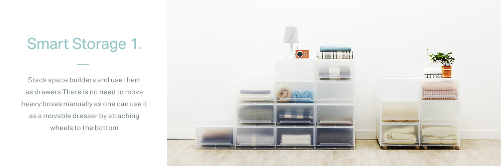 Smart Storage 1. Stack space builders and use them as drawers. There is no need to move heavy boxes manually as one can use it as a movable dresser by attaching wheels to the bottom