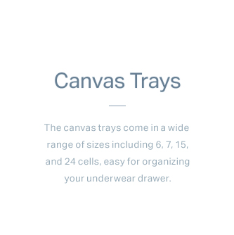 The canvas trays come in a wide range of sizes including 6, 7, 15, and 24 cells, easy for organizing your underwear drawer.